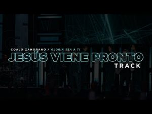 Lee más sobre el artículo Jesús Viene Pronto | Coalo Zamorano (Track)