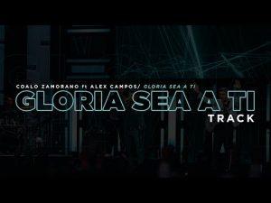 Lee más sobre el artículo Gloria Sea A Ti | Coalo Zamorano (Track)