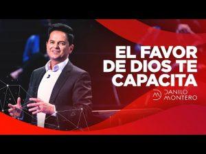 Lee más sobre el artículo El Favor de Dios Te Capacita – Danilo Montero | Prédicas Cristianas 2021