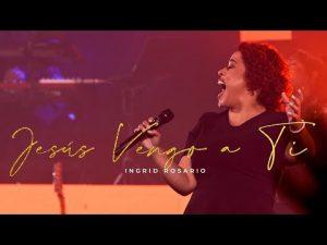 Lee más sobre el artículo Jesus Vengo A Ti | Ingrid Rosario (Video Oficial)