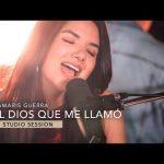 El Dios Que Me Llamó (Studio Session) – Damaris Guerra – Video Oficial